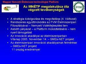 Magyar Nemzeti lelmiszertechnolgiai Platform Az MNTP megalakulsa ta