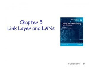 Chapter 5 Link Layer and LANs 5 Data