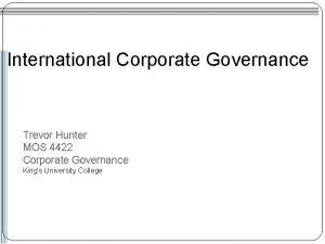 International Corporate Governance Trevor Hunter MOS 4422 Corporate