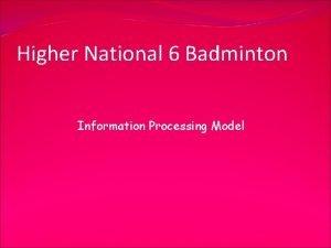 Higher National 6 Badminton Information Processing Model Information