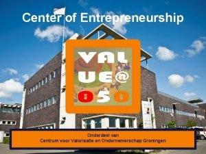 Center of Entrepreneurship Onderdeel van Centrum voor Valorisatie