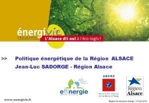 Politique nergtique de la Rgion ALSACE JeanLuc SADORGE