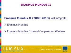ERASMUS MUNDUS II Erasmus Mundus II 2009 2013
