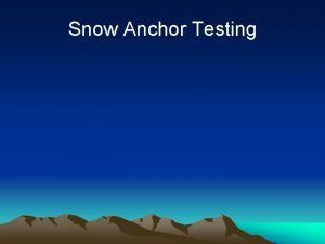 Snow Anchor Testing v Snow anchor testing was