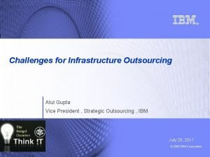 Challenges for Infrastructure Outsourcing Atul Gupta Vice President