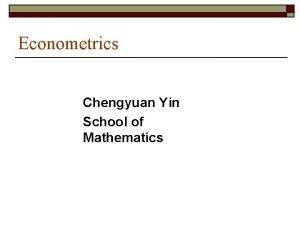 Econometrics Chengyuan Yin School of Mathematics Econometrics 26