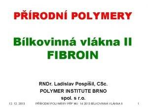 PRODN POLYMERY Blkovinn vlkna II FIBROIN RNDr Ladislav
