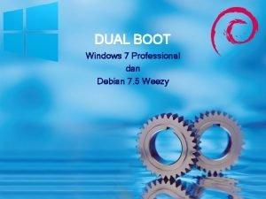 DUAL BOOT Windows 7 Professional dan Debian 7
