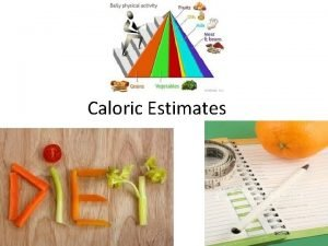 Caloric Estimates Basal Metabolic Rate The energy required