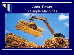 Work Power Simple Machines What is WORK o