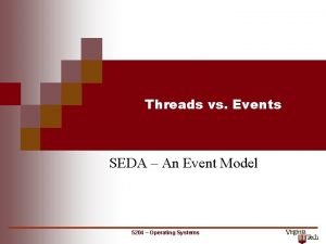 Threads vs Events SEDA An Event Model 5204