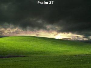 Psalm 37 Psalm 37 1 A Psalm of