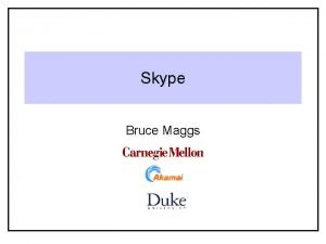Skype Bruce Maggs Gratuitous Quote of the Day