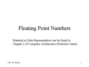 Floating Point Numbers Material on Data Representation can