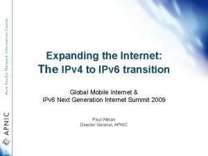 Expanding the Internet The IPv 4 to IPv