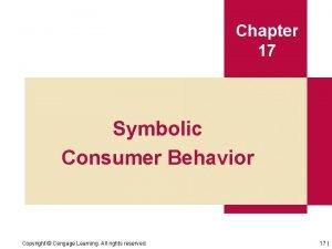 Chapter 17 Symbolic Consumer Behavior Copyright Cengage Learning
