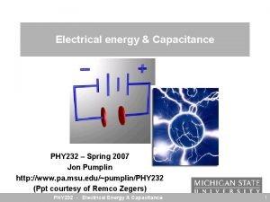 Electrical energy Capacitance PHY 232 Spring 2007 Jon