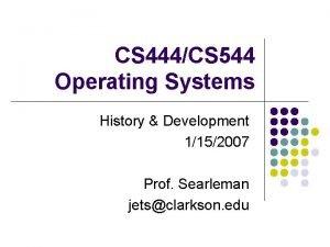 CS 444CS 544 Operating Systems History Development 1152007