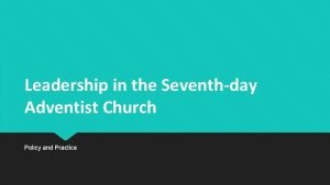 Leadership in the Seventhday Adventist Church Policy and