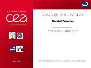 QAQC CEA SACLAY Electrical Properties SITE VISIT JUNE