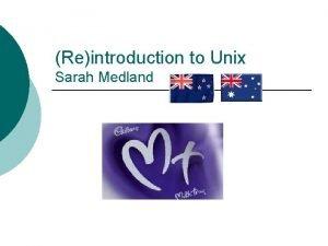 Reintroduction to Unix Sarah Medland So Unix Long