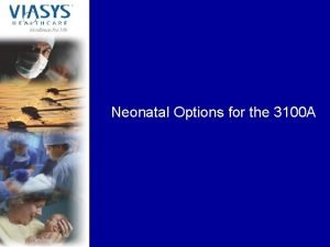 Neonatal Options for the 3100 A Neonatal Options