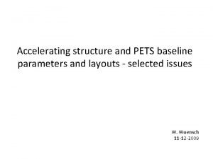Accelerating structure and PETS baseline parameters and layouts