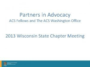 Partners in Advocacy ACS Fellows and The ACS