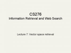 CS 276 Information Retrieval and Web Search Lecture