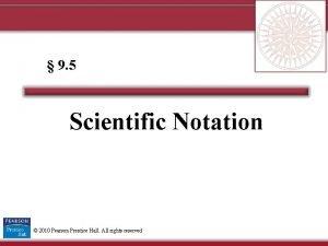 9 5 Scientific Notation 2010 Pearson Prentice Hall