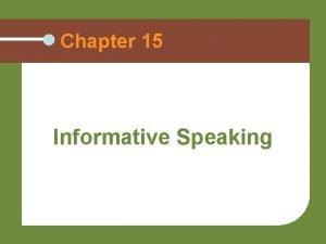 Chapter 15 Informative Speaking The Goals of Informative