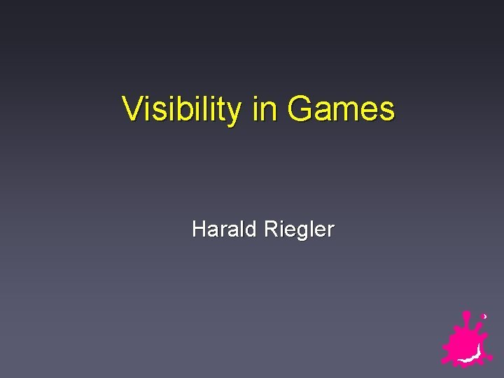 Visibility in Games Harald Riegler Visibility in Games