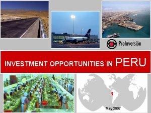 INVESTMENT OPPORTUNITIES IN IN PERU May 2007 PERU