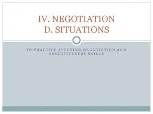 IV NEGOTIATION D SITUATIONS TO PRACTICE APPLYING NEGOTIATION