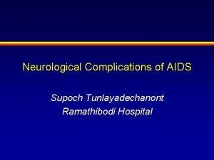 Neurological Complications of AIDS Supoch Tunlayadechanont Ramathibodi Hospital