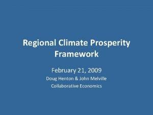 Regional Climate Prosperity Framework February 21 2009 Doug