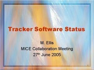 Tracker Software Status M Ellis MICE Collaboration Meeting