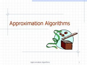 Approximation Algorithms 1 Outline and Reading Approximation Algorithms
