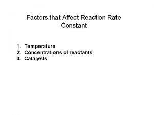 Factors that Affect Reaction Rate Constant 1 Temperature