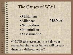 The Causes of WW 1 Militarism Alliances Nationalism