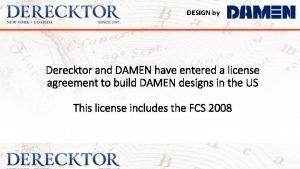 DESIGN by Derecktor and DAMEN have entered a