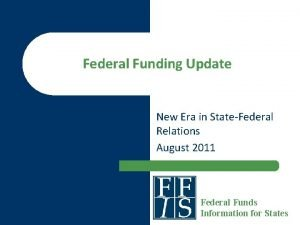 Federal Funding Update New Era in StateFederal Relations