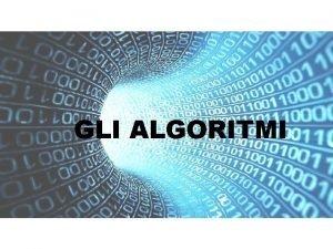 GLI ALGORITMI Un algoritmo un procedimento che risolve