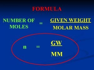 FORMULA NUMBER OF MOLES n GIVEN WEIGHT MOLAR