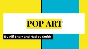 POP ART By Alli Snarr and Hadley Smith