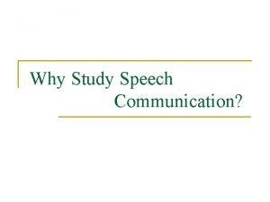Why Study Speech Communication Why Study Speech Communication