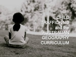 CHILD TRAFFICKING and the AUSTRALIAN GEOGRAPHY CURRICULUM LP