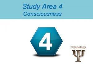 Study Area 4 Consciousness Consciousness Consciousness a persons