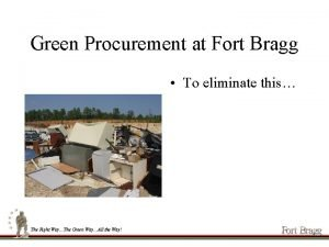 Green Procurement at Fort Bragg To eliminate this