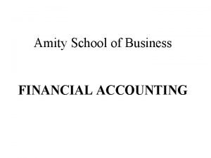 Amity School of Business FINANCIAL ACCOUNTING Module I